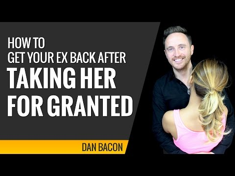 How to Get Your Ex Back After Taking Her For Granted