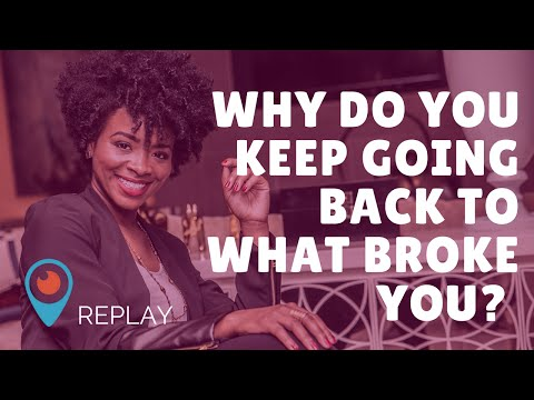 Why do you keep going back to what broke you? Toxic relationships & destructive habits...