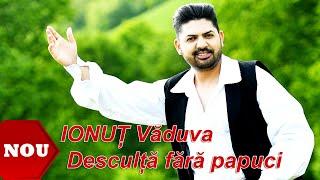 Ionut Vaduva - Desculță Fără Papuci (Official Video) NOU