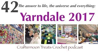 Crafternoon Treats Podcast 42: Yarndale 2017!