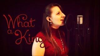 What a King - Juliana Schnee | Original Song