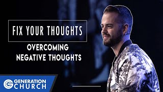 FIX YOUR THOUGHTS | OVERCOMING NEGATIVE THOUGHTS