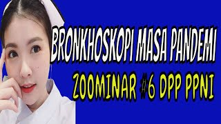 MATERI #6 ZOOMINAR ONLINE DPP PPNI : BRONKOSKOPI PADA MASA PANDEMI COVID-19