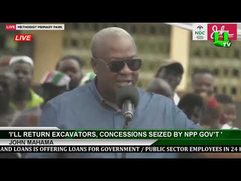 Election 2020: I'll Return Excavators, Concessions Seized By NPP Gov't  –  Mahama