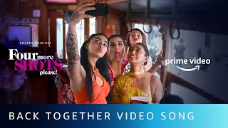 Back Together Video Song | Four More Shots Please S02 | New Song 2020 | Amazon Prime video