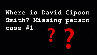 Where Is David Gipson Smith. Missing Person Case #1