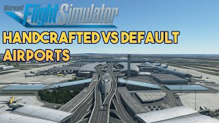 Microsoft Flight Simulator 2020 - DEFAULT VS HANDCRAFTED AIRPORTS