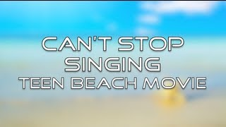 Teen Beach Movie - Can't Stop Singing (Lyrics)