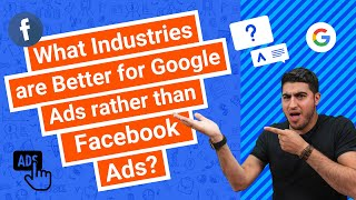What Industries are Better for Google Ads rather than Facebook Ads?