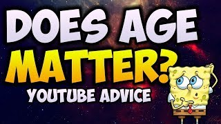 Does Age Matter On Youtube? [2017] [2018]