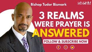3 REALMS WERE PRAYER IS ANSWERED - Tudor Bismark