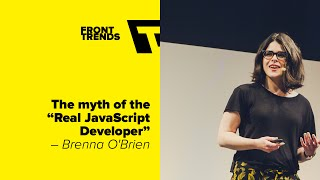 "Themythofthe""RealJavaScriptDeveloper""–BrennaOBrien/Front-Trends2016"