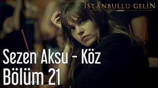 İstanbullu Gelin 21. Bölüm - Sezen Aksu - Köz