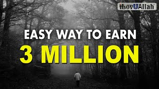 EASY WAY TO EARN 3 MILLION, NOT MANY PEOPLE DO IT