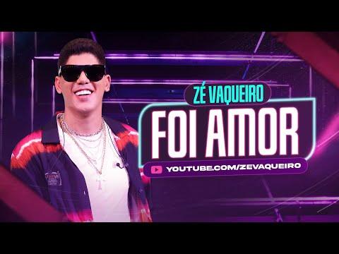 Foi Amor - Zé Vaqueiro (Video Oficial)
