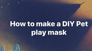 DIY Pleather Pet play hood/Mask