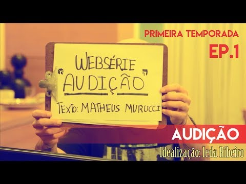 1º Ep - 1ª Temp - AUDIÇÃO - Websérie Audição