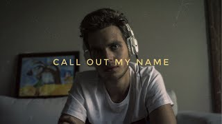 The Weeknd - Call Out My Name | Cover
