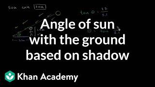 Angle Of Sun With The Ground Based On Shadow | Trigonometry | Khan Academy