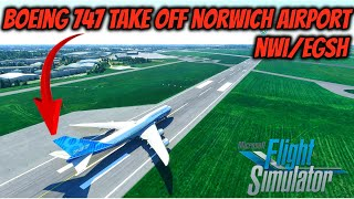 Boeing 747 Take Off Norwich Airport August 18 2020 (Microsoft Flight Simulator)