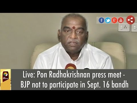 Live-Pon-Radhakrishnan-press-meet--BJP-not-to-participate-in-Sept-16-bandh