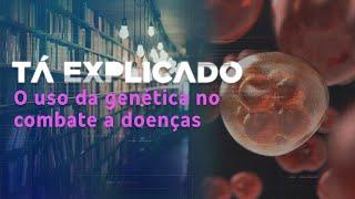 Genômica: o uso das informações genéticas no combate a doenças graves | Tá Explicado