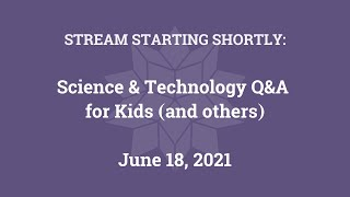 Science & Technology Q&A for Kids (and others) [Part 53]