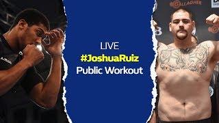 LIVE: Anthony Joshua v Andy Ruiz Jr. Public Workout