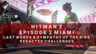 HITMAN 2 | Miami | Last Words & Sympathy Of The Bird | Redacted Challenges | Walkthrough