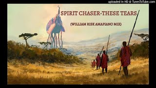 Spirit Chaser   These Tears (William Risk Amapiano Mix)