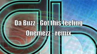 Da Buzz - Got This Feeling (Onemezz Remix)