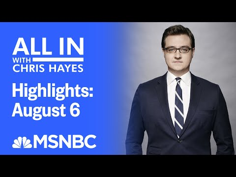 Watch All In With Chris Hayes Highlights: August 6 | MSNBC