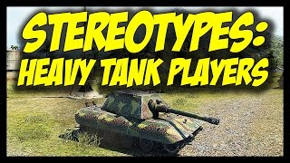 ► World of Tanks: Stereotypes #2 - Heavy Tank Players