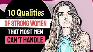 10 Qualities Of Strong Women That Most Men Cant Handle