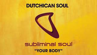 Dutchican Soul   Your Body (Extended Mix)