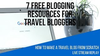 7 FREE Blogging Resources You NEED to Utilize for Your Travel Blog