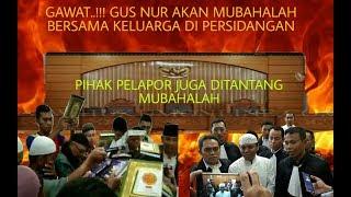 Gawat...!!! Gus Nur beserta keluarga akan mubahalah dipengadilan