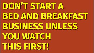 How to Start a Bed and Breakfast Business | Including Free Bed and Breakfast Business Plan Template