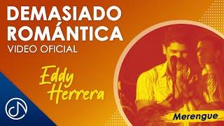Demasiado Romantica - Eddy Herrera
