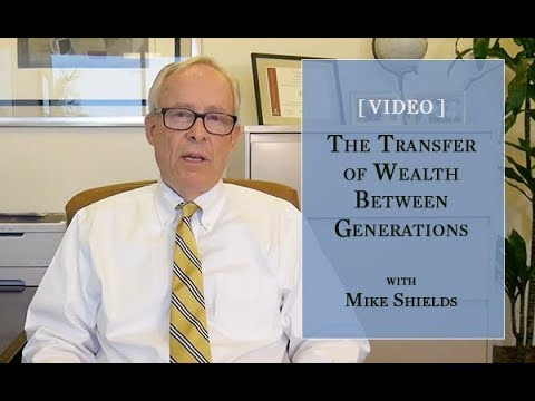 The Transfer of Wealth Between Generations| Mike Shields| HighTower Blanke Schein Wealth Management