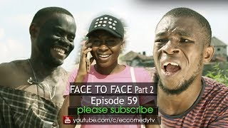 FACE TO FACE part2 (Ec comedy series)  (Episode 59) (Nigerian Comedy)