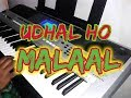 Malaal || Udhal Ho Song on Piano
