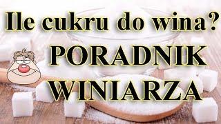 Poradnik Winiarza - Ile cukru dodać do wina
