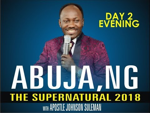The Supernatural 2018, ABUJA Crusade, Day 3 Morning With - Apostle Johnson suleman