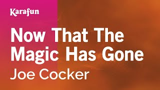 Karaoke Now That The Magic Has Gone - Joe Cocker *