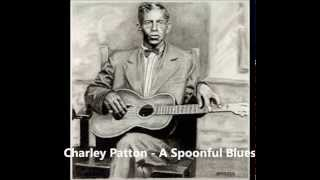 Charley Patton - A Spoonful Blues