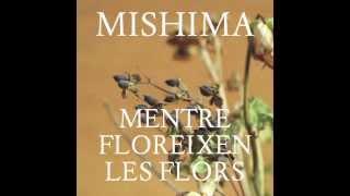 Mishima - Mentre Floreixen Les Flors