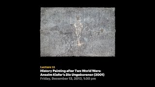 Lecture 12 - History Painting After Two World Wars: Anselm Kiefers Die Ungeborenen