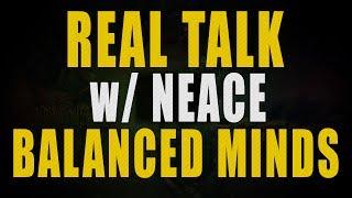 Real Talk W/ Neace - A Balanced Mind