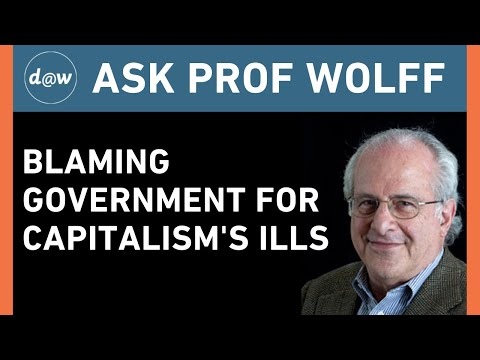 Ask Prof Wolff: Blaming Government for Capitalism's Ills